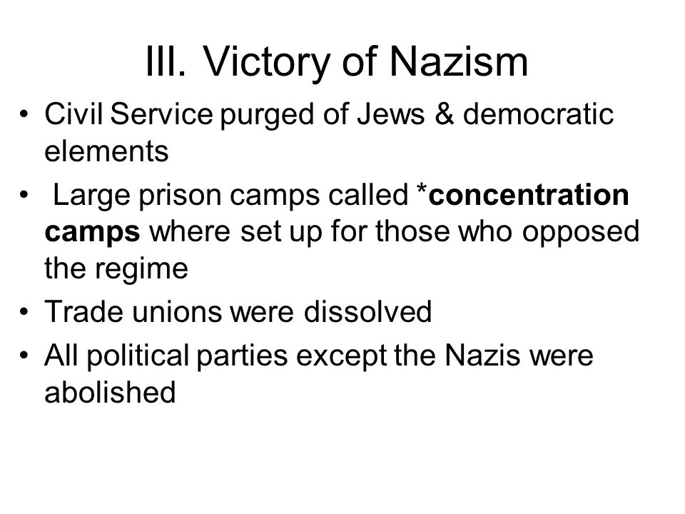 III. Victory of Nazism Civil Service purged of Jews & democratic elements.