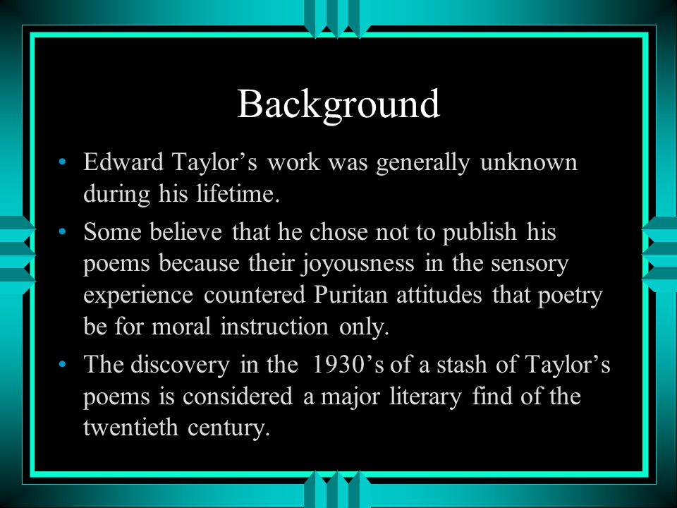 Background Edward Taylor's work was generally unknown during his lifetime.