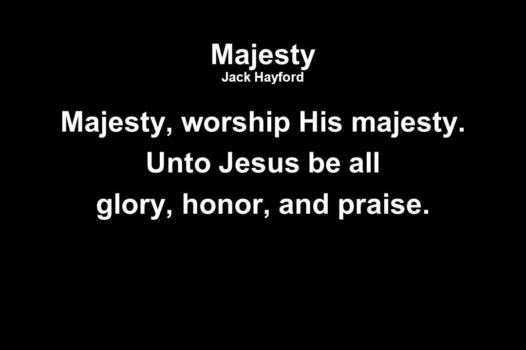 Majesty, worship His majesty.