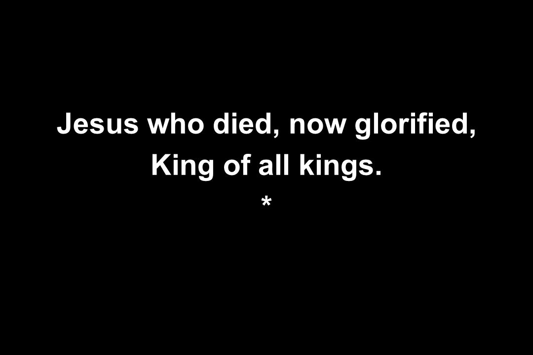 Jesus who died, now glorified,