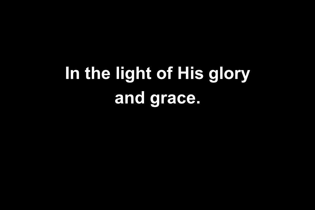 In the light of His glory