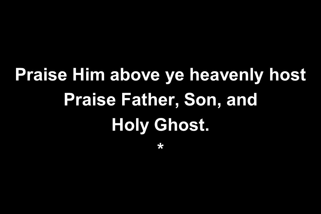 Praise Him above ye heavenly host