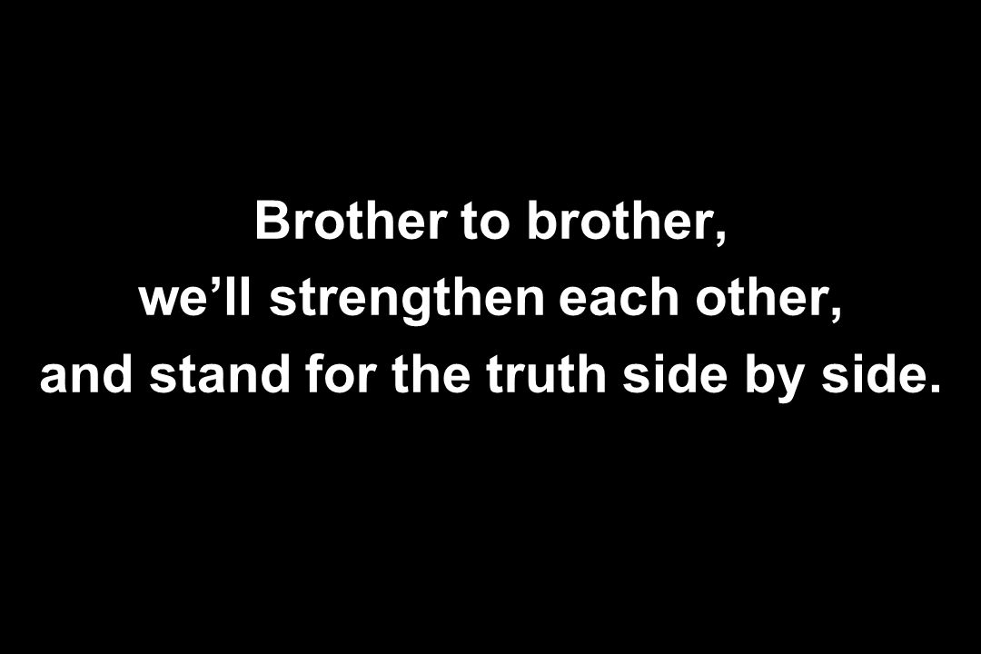 we'll strengthen each other, and stand for the truth side by side.