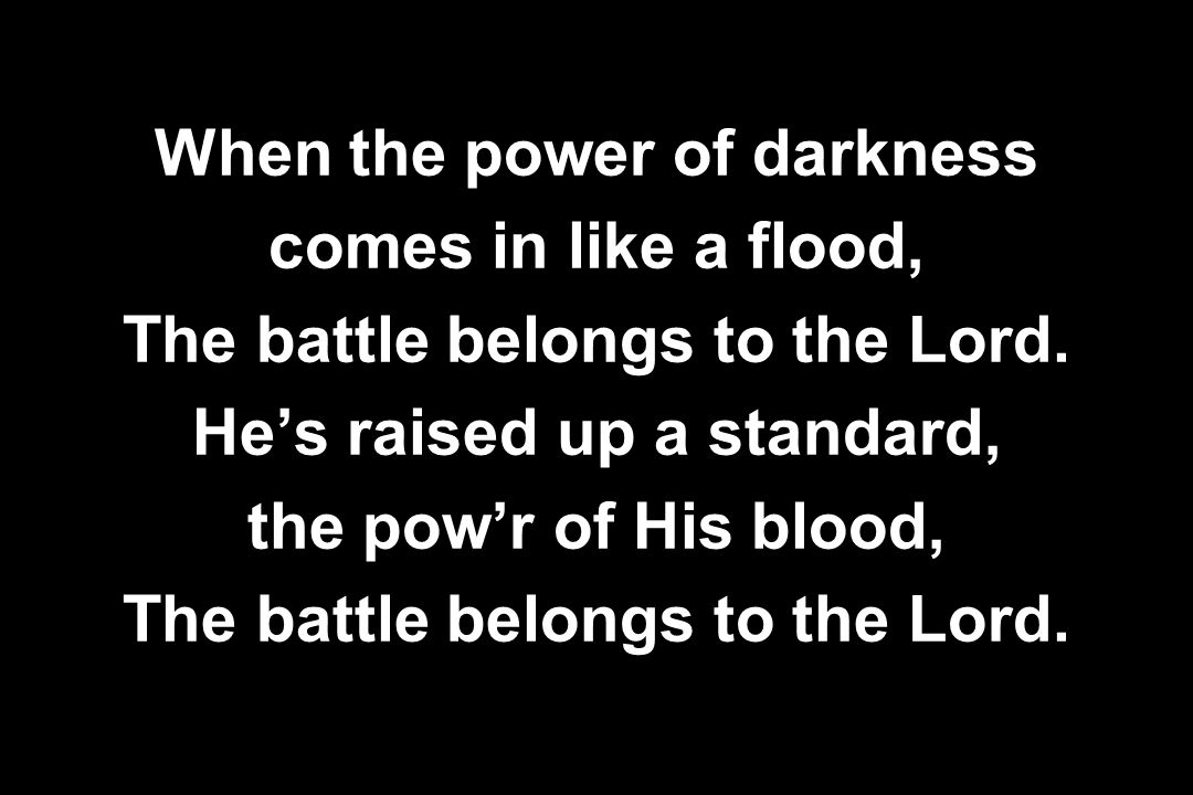 When the power of darkness comes in like a flood,