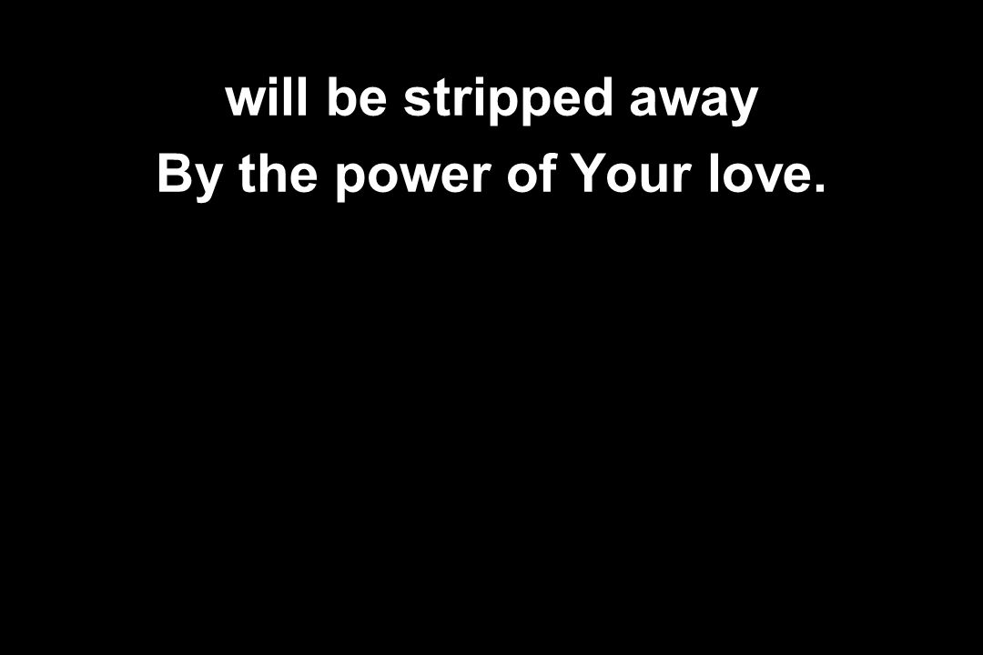 By the power of Your love.