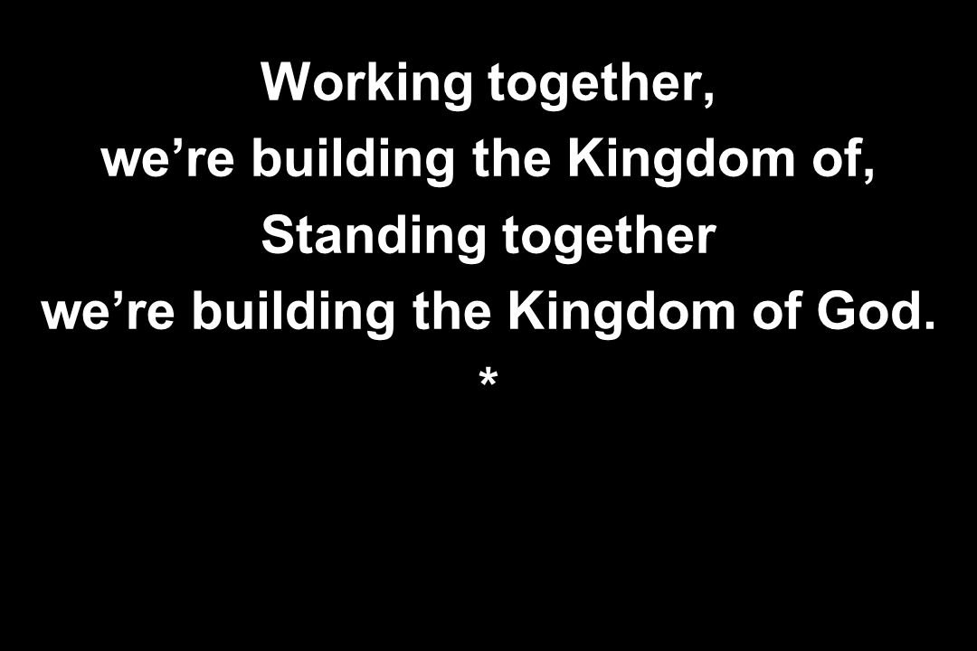 we're building the Kingdom of, we're building the Kingdom of God.