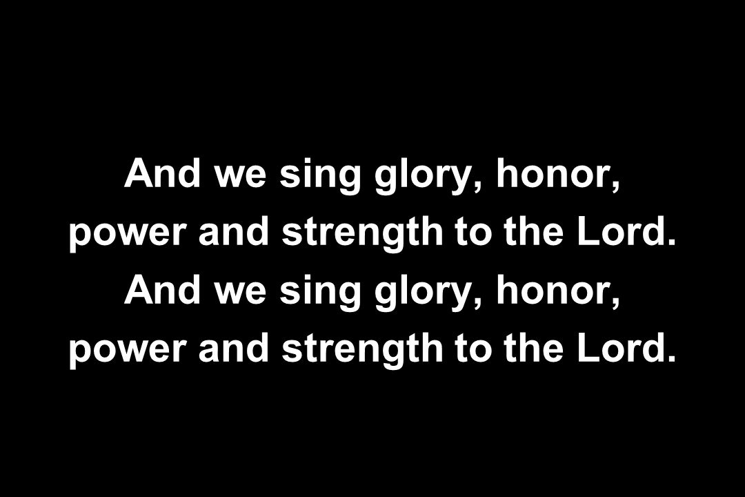 power and strength to the Lord.