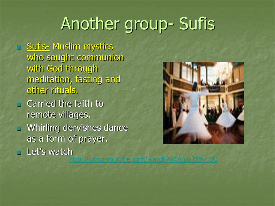 Another group- Sufis Sufis- Muslim mystics who sought communion with God through meditation, fasting and other rituals.