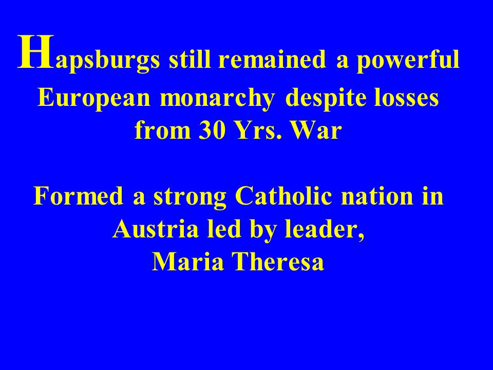 Hapsburgs still remained a powerful European monarchy despite losses from 30 Yrs.