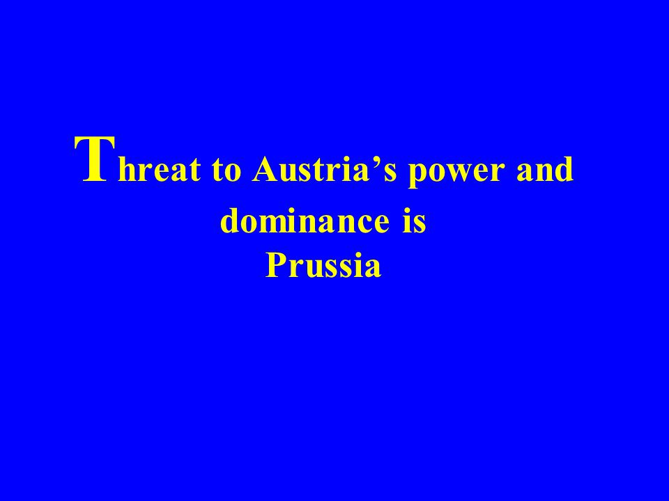 Threat to Austria's power and dominance is Prussia