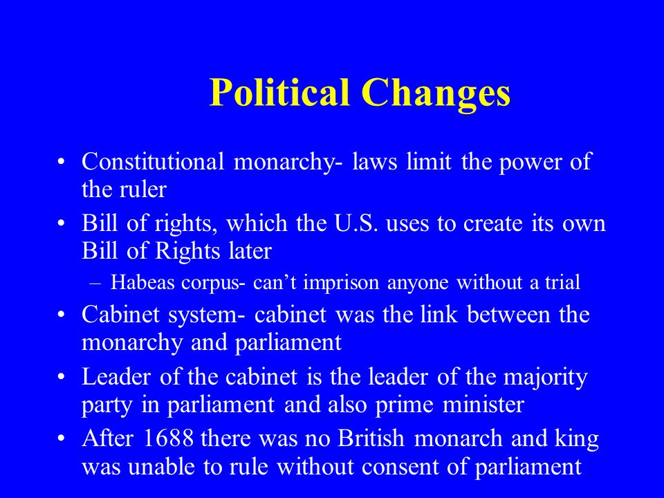 Political Changes Constitutional monarchy- laws limit the power of the ruler.