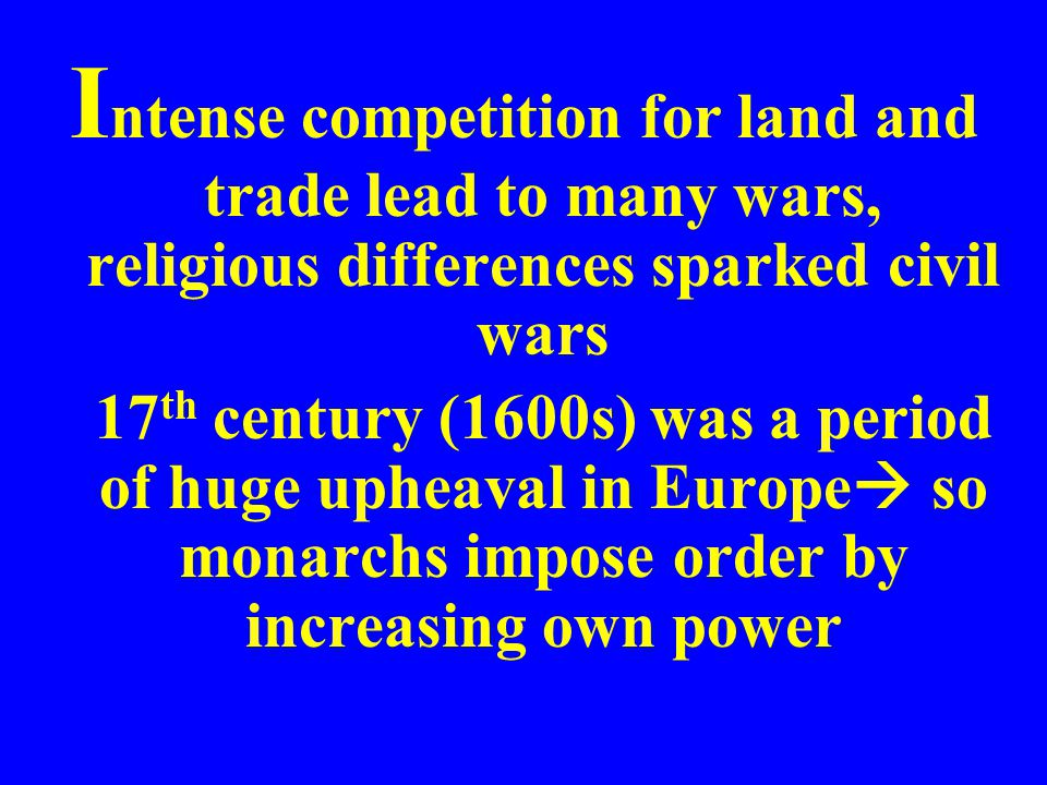 Intense competition for land and trade lead to many wars, religious differences sparked civil wars