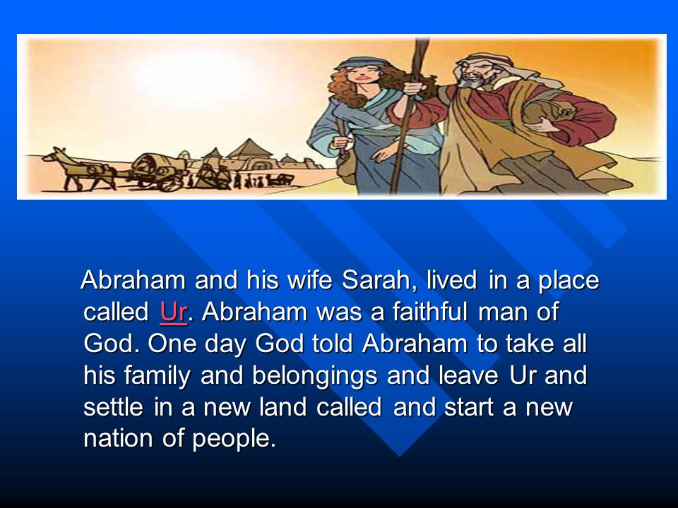 Abraham and his wife Sarah, lived in a place called Ur