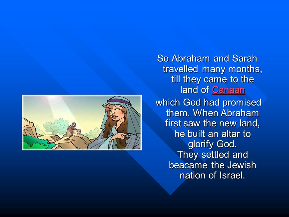 So Abraham and Sarah travelled many months, till they came to the land of Canaan