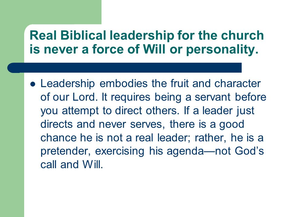 Real Biblical leadership for the church is never a force of Will or personality.