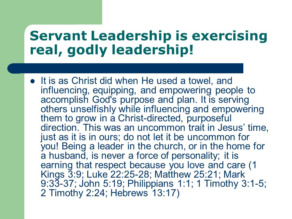 Servant Leadership is exercising real, godly leadership!