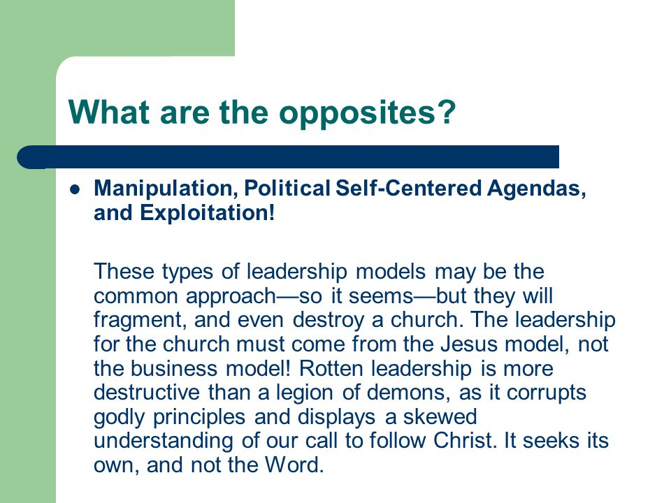 What are the opposites Manipulation, Political Self-Centered Agendas, and Exploitation!