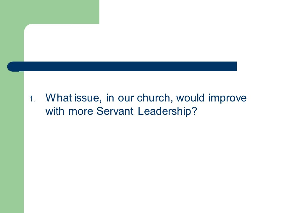 What issue, in our church, would improve with more Servant Leadership