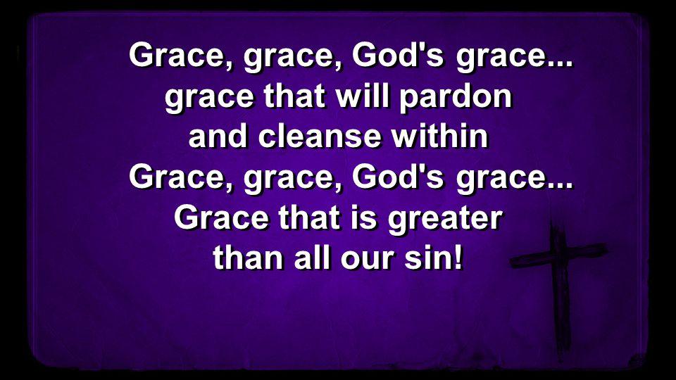 Grace, grace, God s grace...