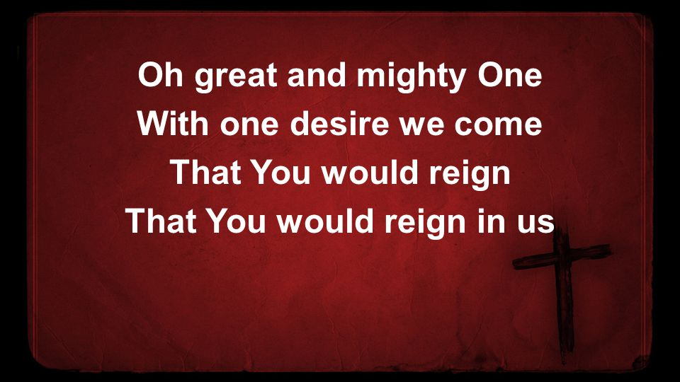 That You would reign in us