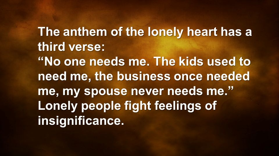 The anthem of the lonely heart has a third verse: