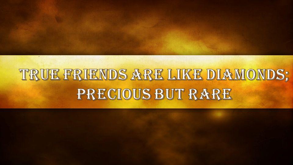 True friends are like diamonds;