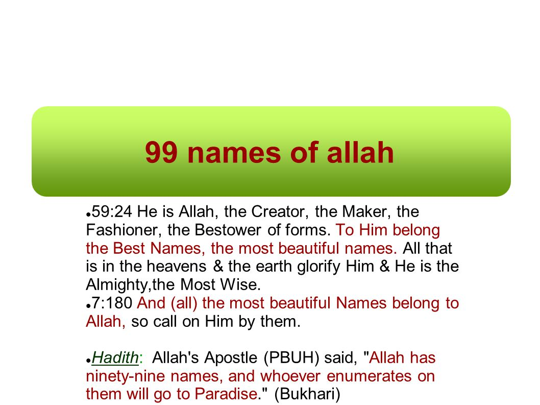 """allah is the best creator """"he is allah, the creator, the inventor, the fashioner to him belongs the best  names whatever is in the heavens and earth is exalting him."""