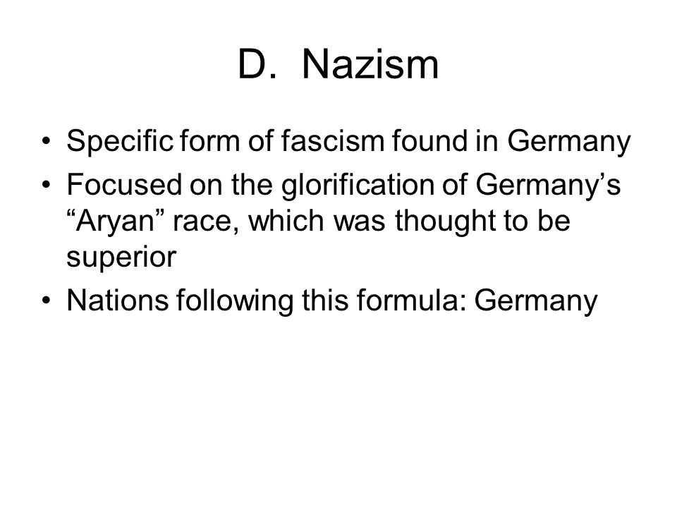 D. Nazism Specific form of fascism found in Germany