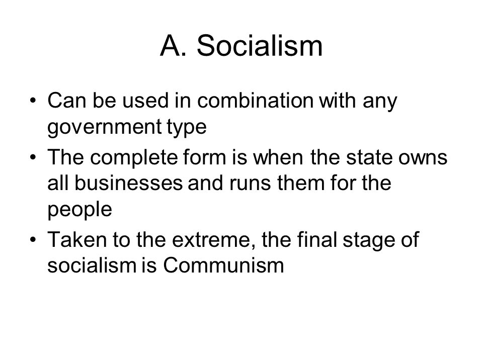 A. Socialism Can be used in combination with any government type