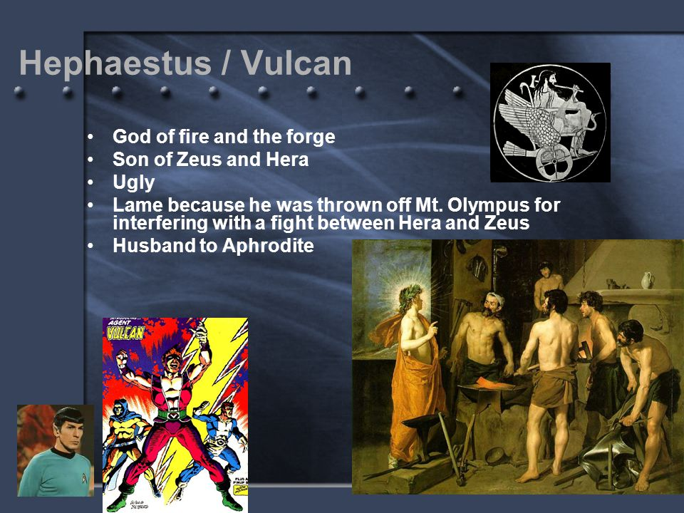 Hephaestus / Vulcan God of fire and the forge Son of Zeus and Hera