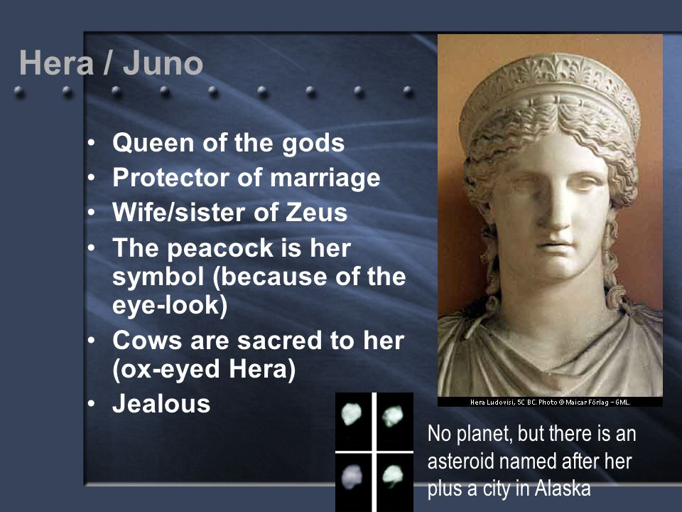 Hera / Juno Queen of the gods Protector of marriage