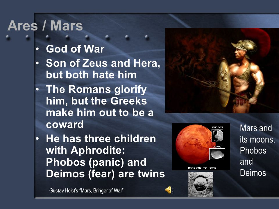 Ares / Mars God of War Son of Zeus and Hera, but both hate him