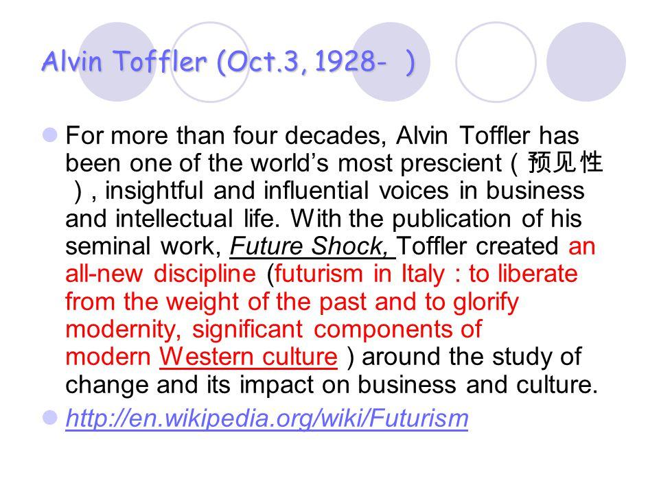 Alvin Toffler (Oct.3, 1928- )