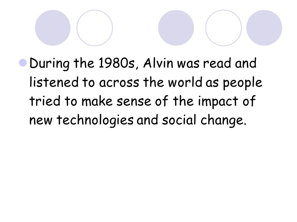 During the 1980s, Alvin was read and listened to across the world as people tried to make sense of the impact of new technologies and social change.
