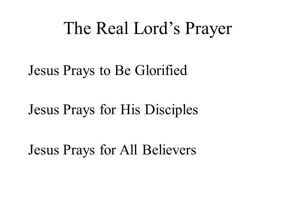 The Real Lord's Prayer Jesus Prays to Be Glorified