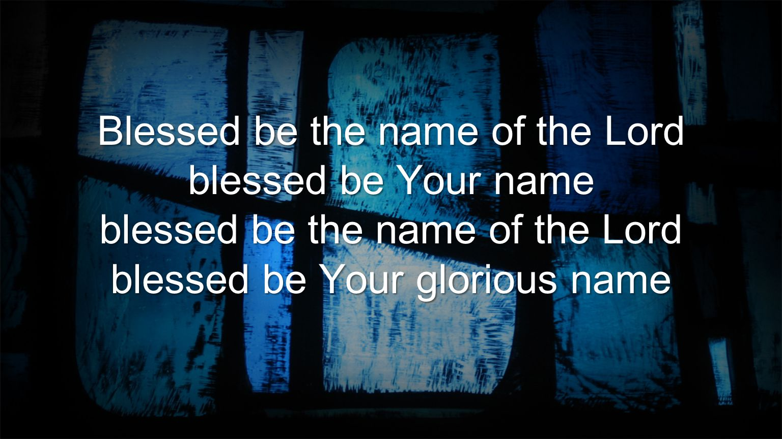 Blessed be the name of the Lord blessed be Your name