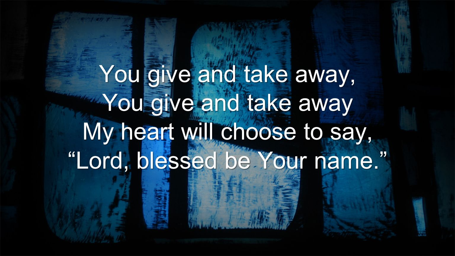 My heart will choose to say, Lord, blessed be Your name.