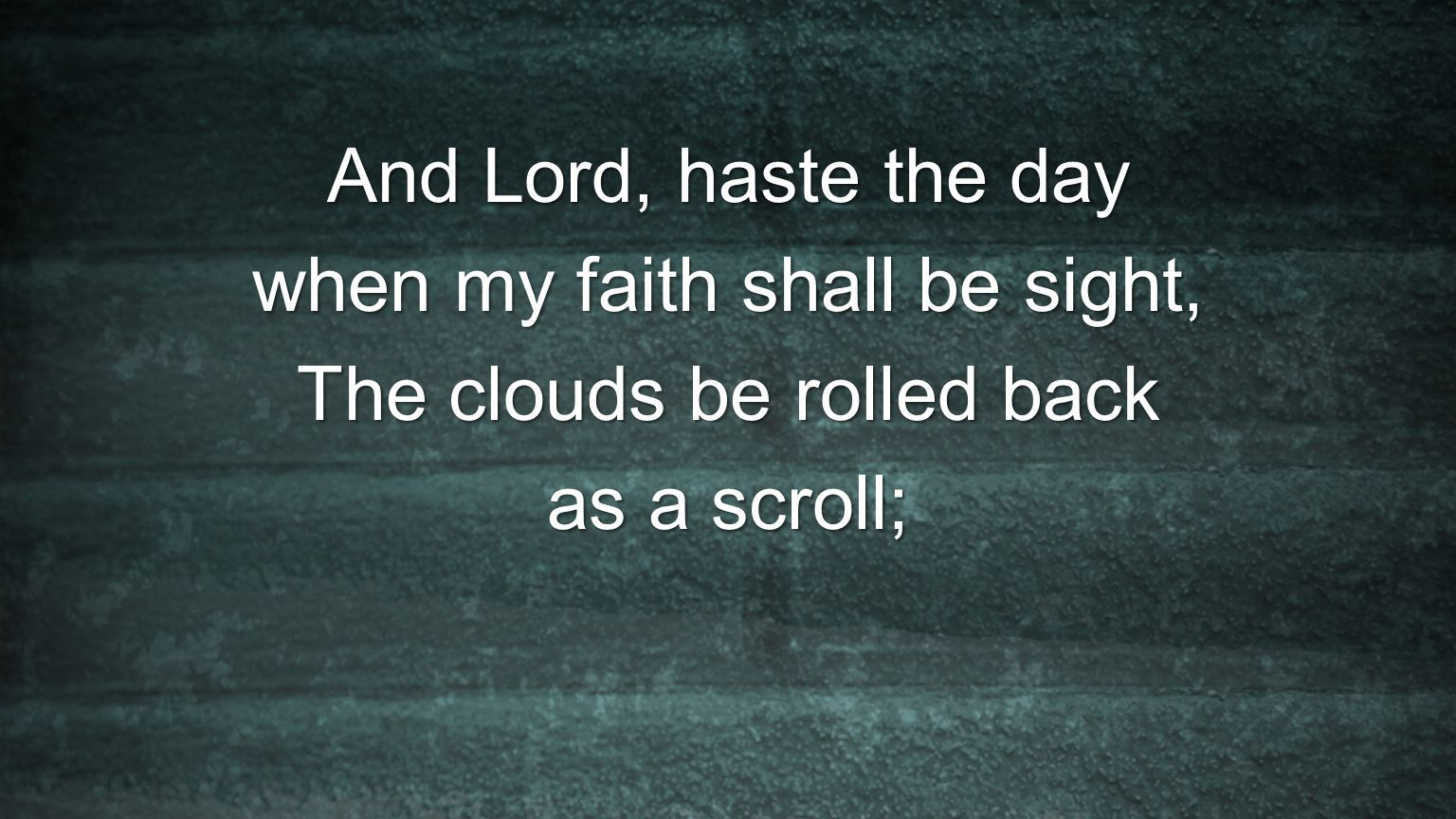 when my faith shall be sight, The clouds be rolled back as a scroll;