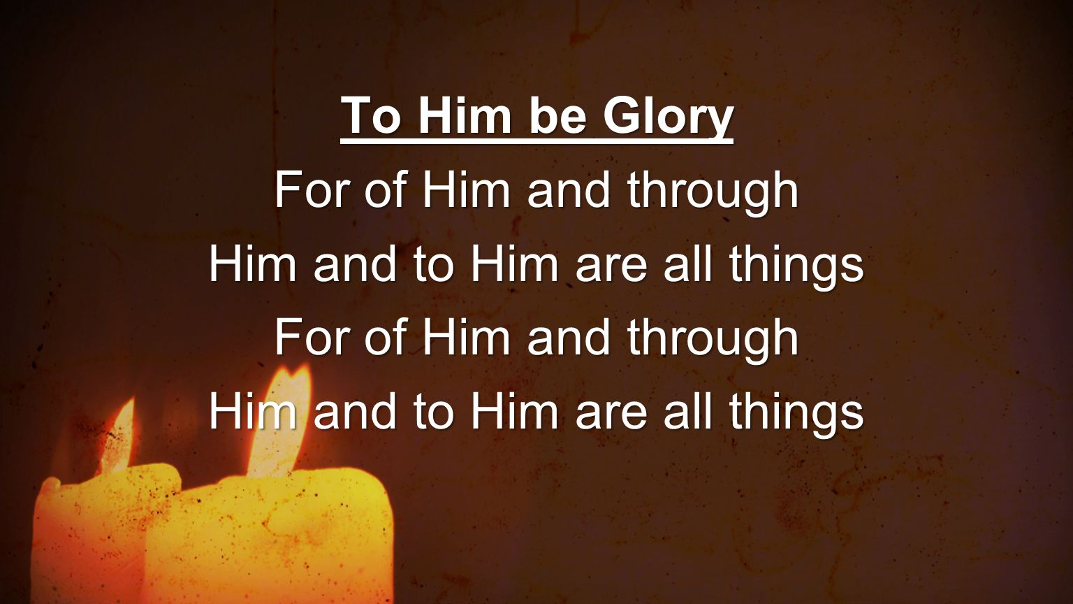 To Him be Glory For of Him and through Him and to Him are all things