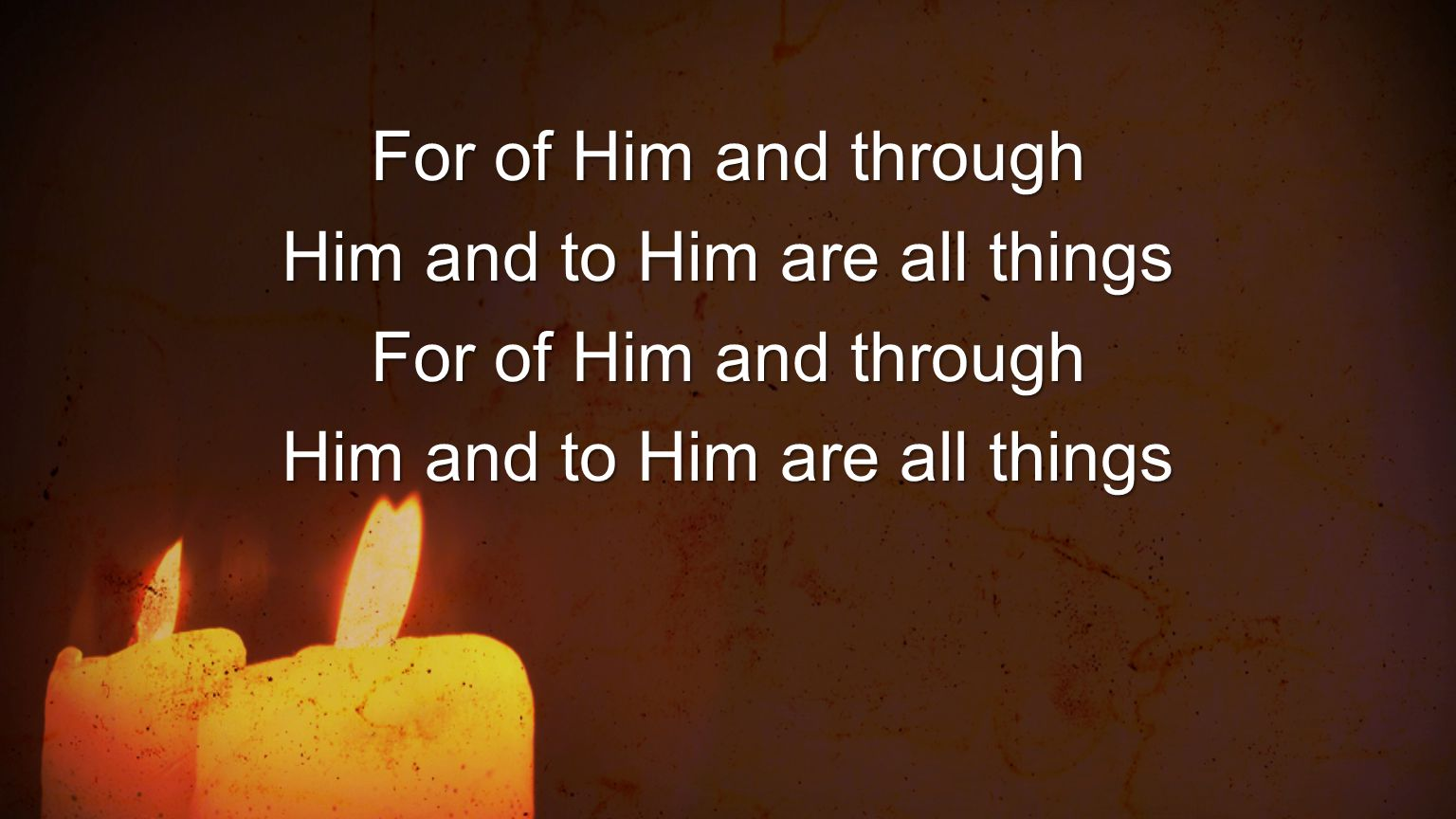 For of Him and through Him and to Him are all things
