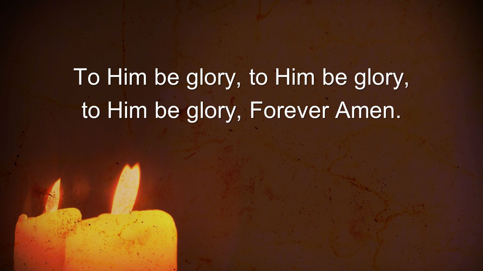 To Him be glory, to Him be glory, to Him be glory, Forever Amen.