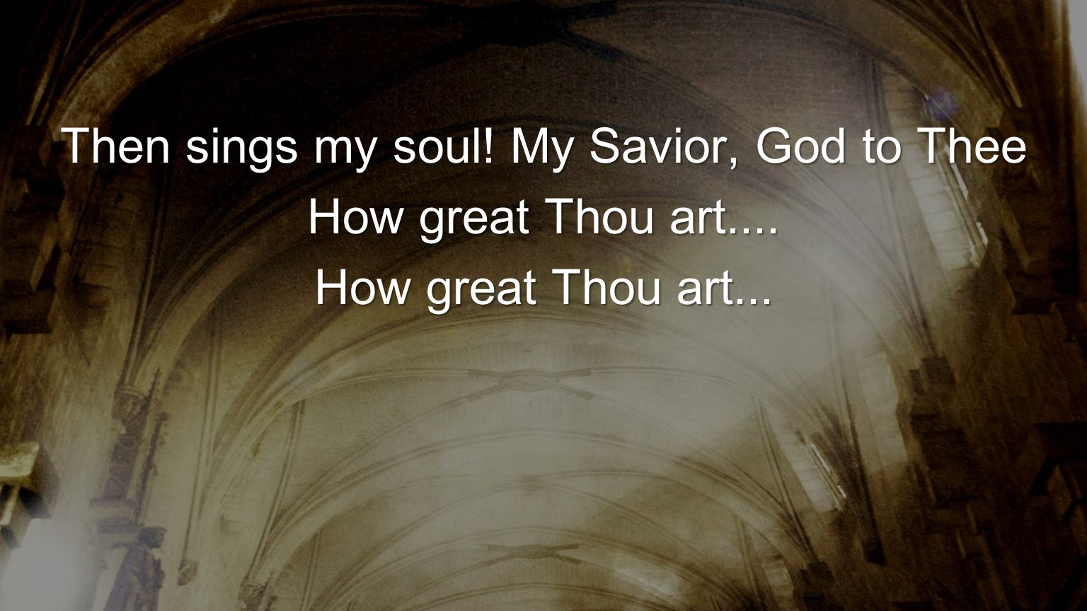 Then sings my soul! My Savior, God to Thee
