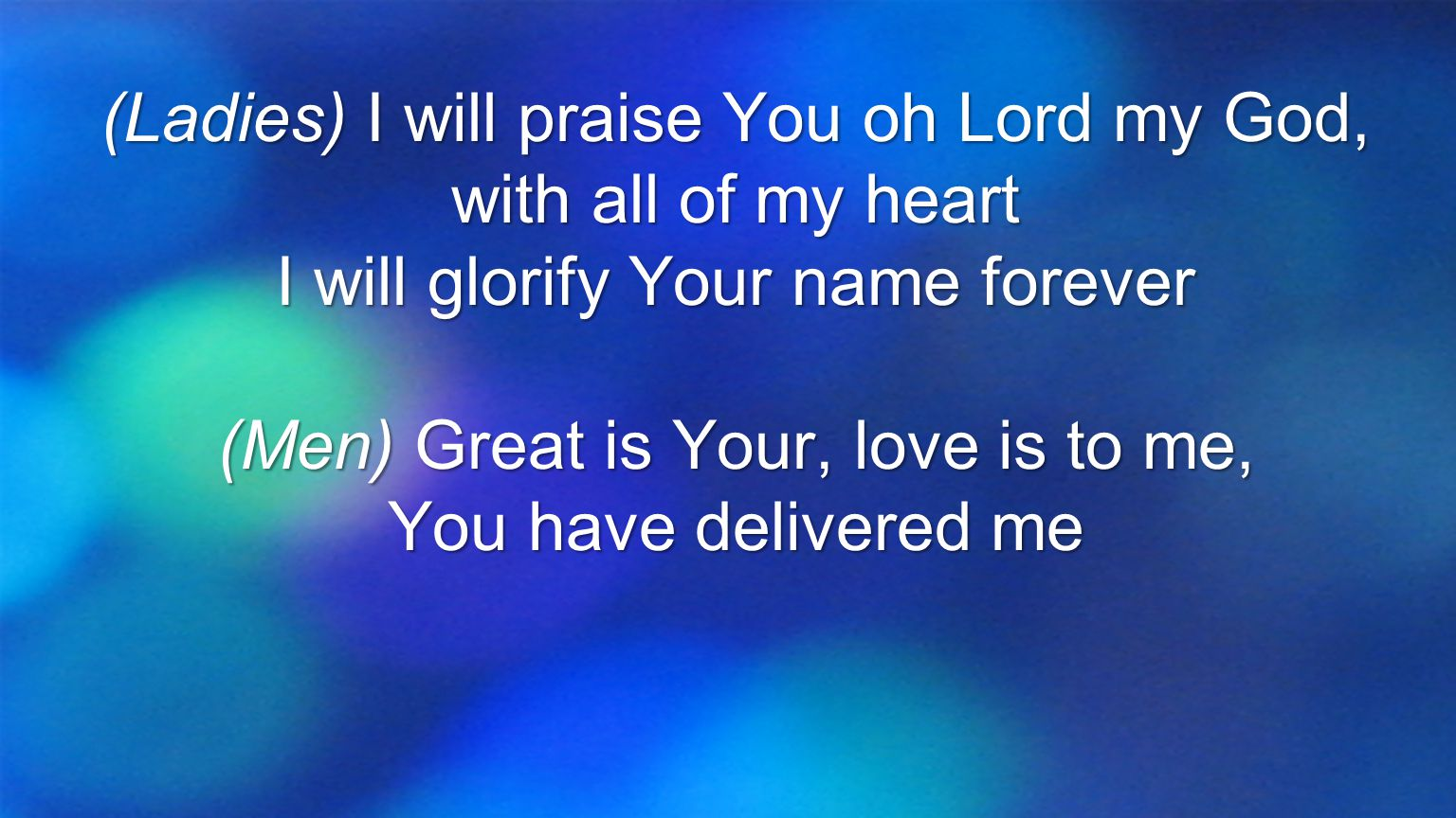 (Ladies) I will praise You oh Lord my God, with all of my heart