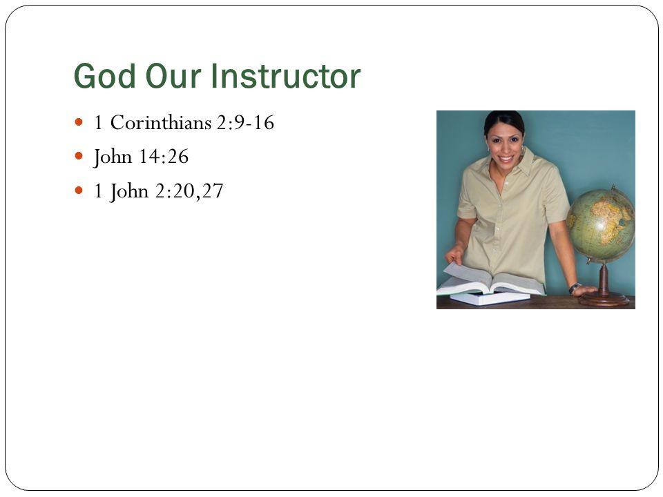 God Our Instructor 1 Corinthians 2:9-16 John 14:26 1 John 2:20,27