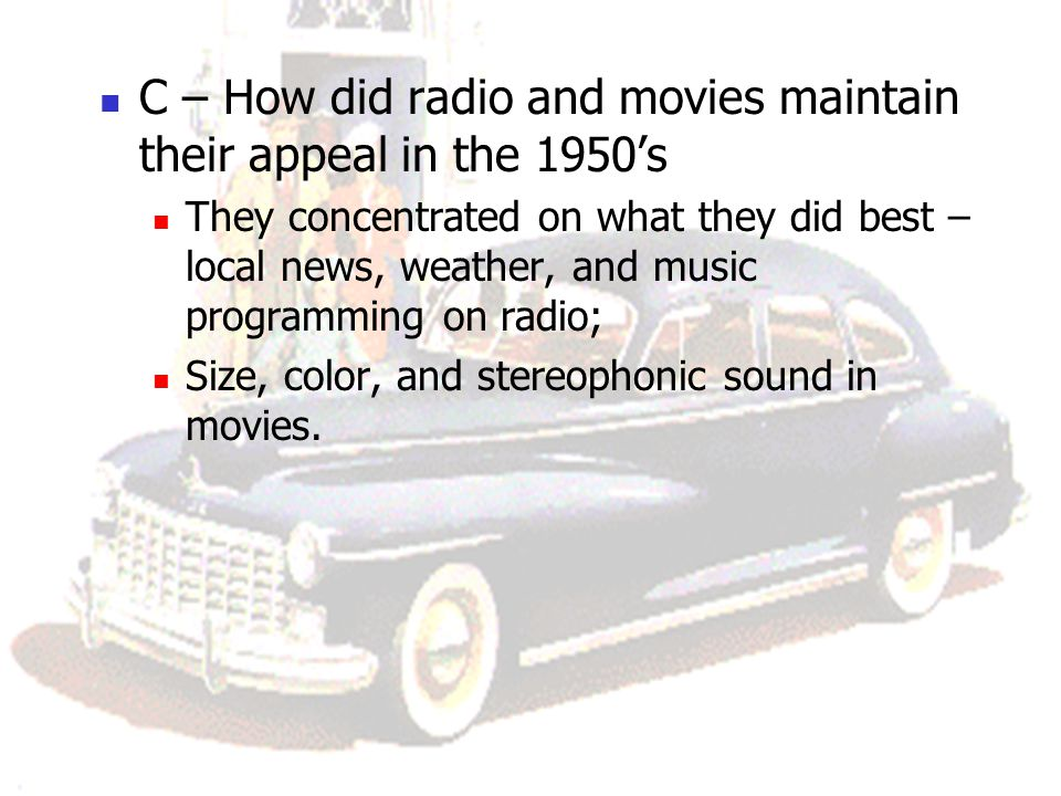 C – How did radio and movies maintain their appeal in the 1950's
