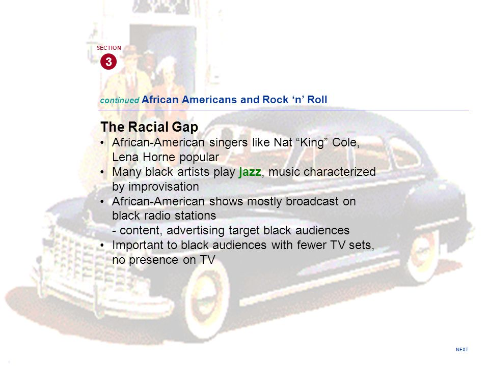 3 SECTION. continued African Americans and Rock 'n' Roll. The Racial Gap. African-American singers like Nat King Cole, Lena Horne popular.