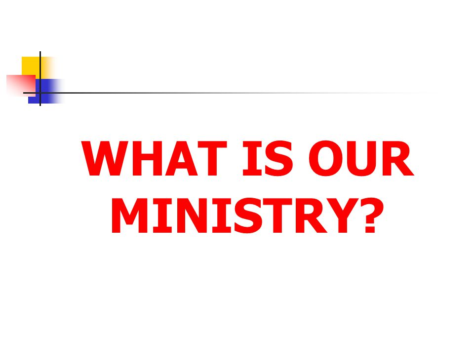 WHAT IS OUR MINISTRY.