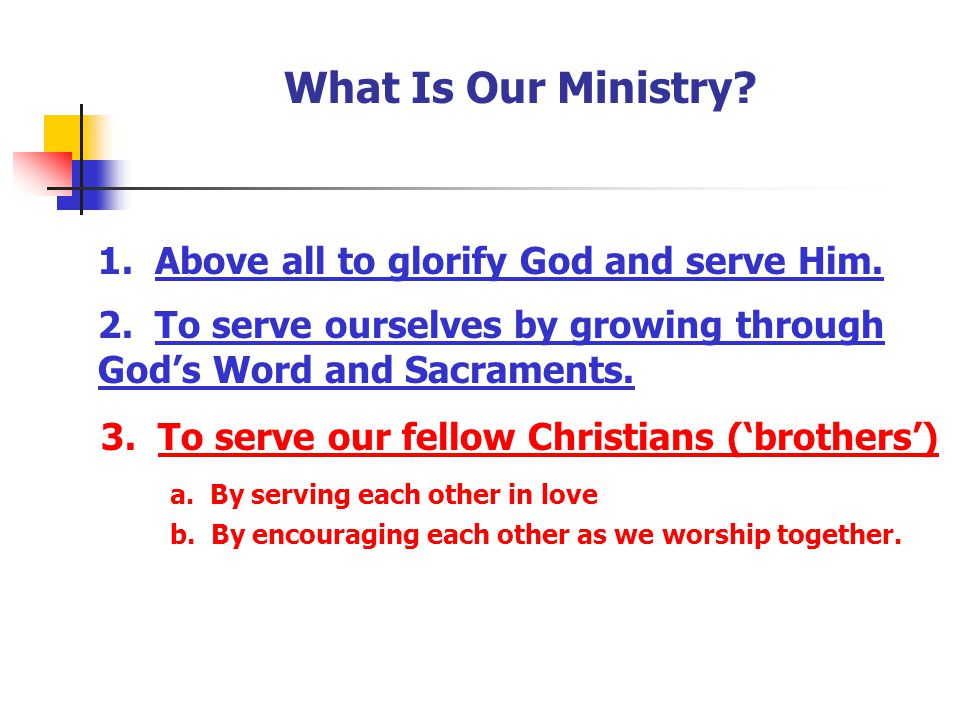 What Is Our Ministry 1. Above all to glorify God and serve Him.