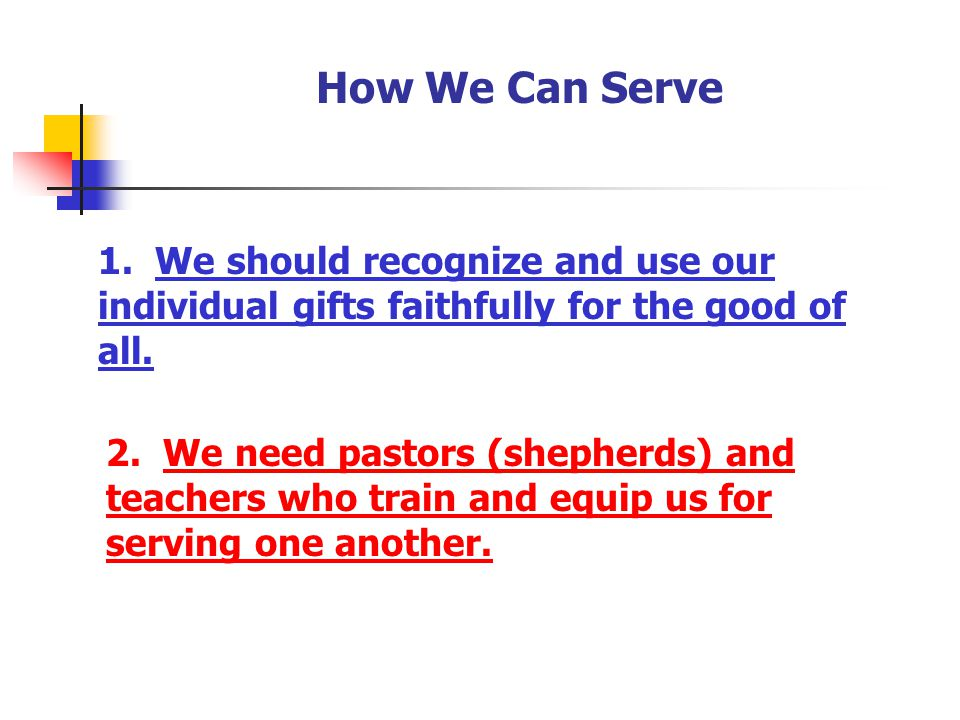 How We Can Serve 1. We should recognize and use our individual gifts faithfully for the good of all.