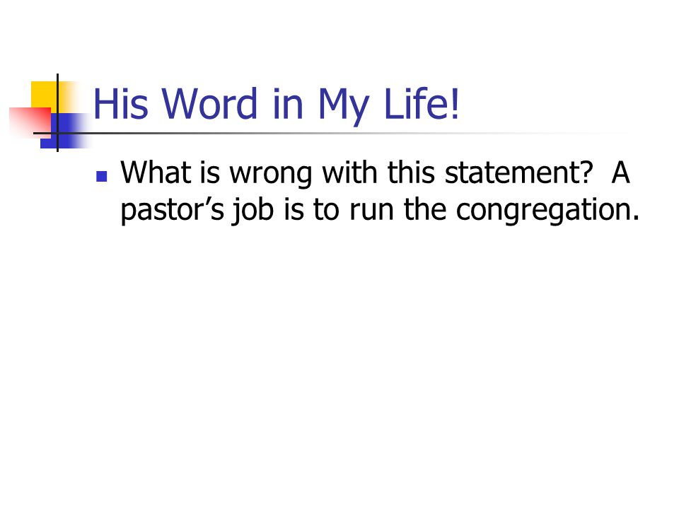 His Word in My Life! What is wrong with this statement A pastor's job is to run the congregation.